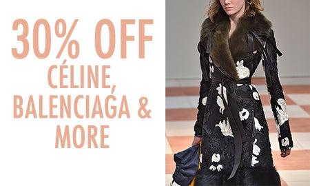 30% Off Céline, Balenciaga & More